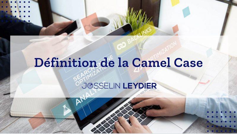Définition Camel Case : Le CamelCase ou casse de chameau