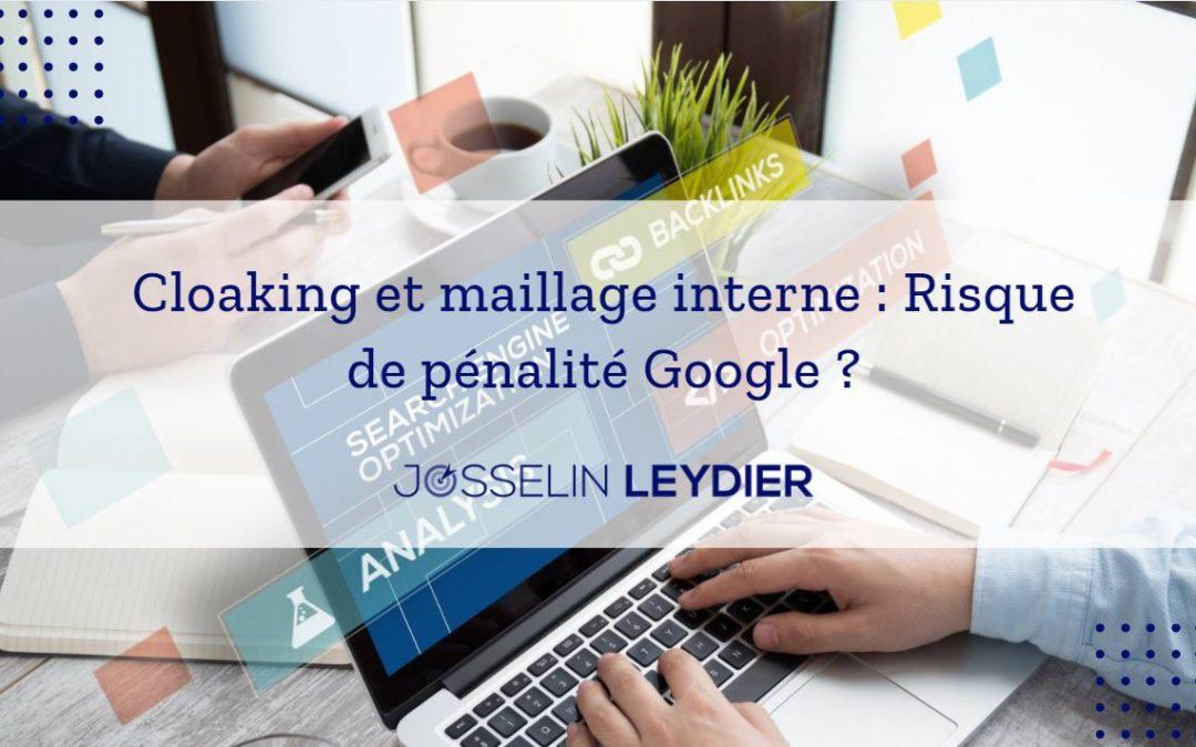 Cloaking et maillage interne : Risque de pénalité Google ?