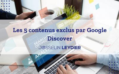 Les 5 contenus exclus par Google Discover